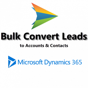 Bulk COnvert Leads to Accounts and Contacts for Microsoft Dynamics 365 CRM